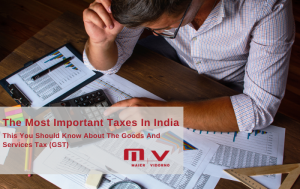 The Most Important Taxes In India This You Should Know About The Goods And Services Tax (GST)-M+V Altios