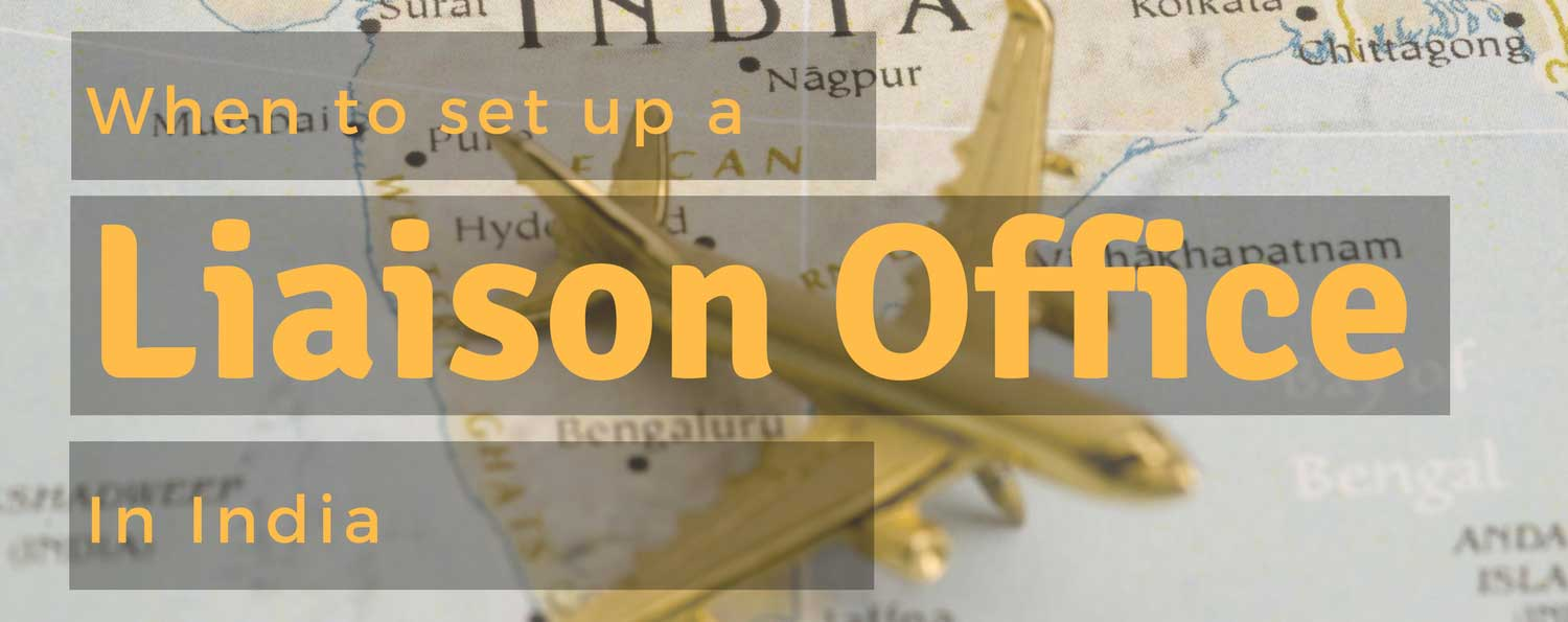When to set up liaison office in India