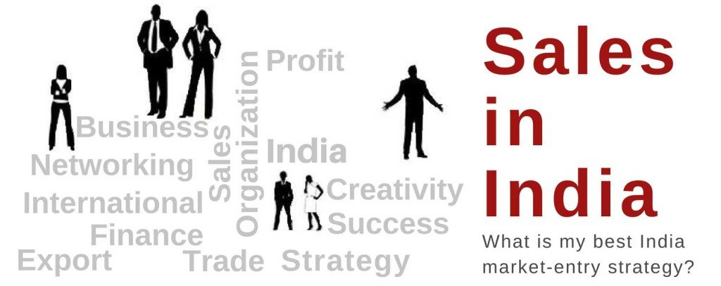 Sales in India – what is my best India market-entry strategy?