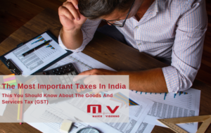 The Most Important Taxes In India This You Should Know About The Goods And Services Tax (GST)